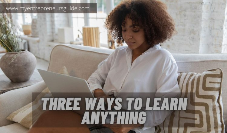 Three ways to learn anything